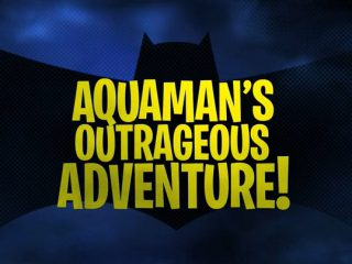 Aquaman's Outrageous Adventure!