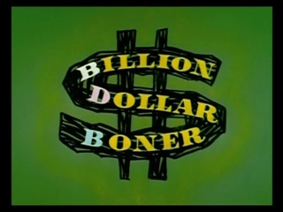 Billion Dollar Boner