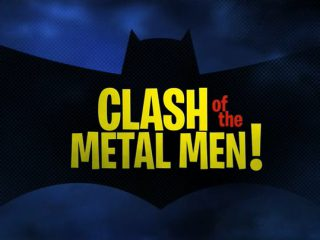 Clash of the Metal Men!
