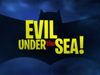 Evil Under the Sea!