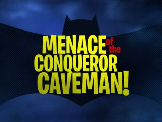 Menace of the Conqueror Caveman!