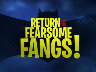 Return of the Fearsome Fangs!