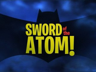 Sword of the Atom!