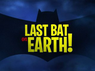 The Last Bat on Earth!