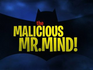 The Malicious Mr. Mind!