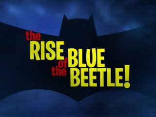 Rise of the Blue Beetle!
