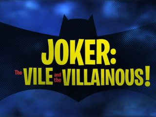 Joker: The Vile and the Villainous!