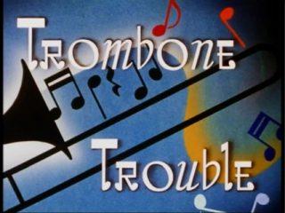 Trombone Truble