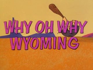Why Oh Why Wyoming