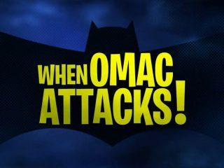 When OMAC Attacks!